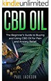 CBD Oil: The Beginner's Guide to Buying and Using CBD Oil for Pain and Anxiety Relief.