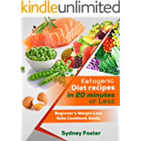 Ketogenic Diet Recipes in 20 Minutes or Less: Beginner's Weight Loss Keto Cookbook Guide (Ketogenic Cookbook, Complete Lifestyle Plan) (Keto Diet Coach)