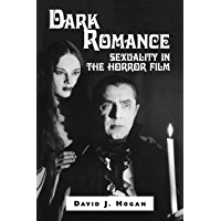 Dark Romance: Sexuality in the Horror Film (McFarland Classics)
