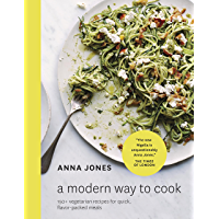 A Modern Way to Cook: 150+ Vegetarian Recipes for Quick, Flavor-Packed Meals