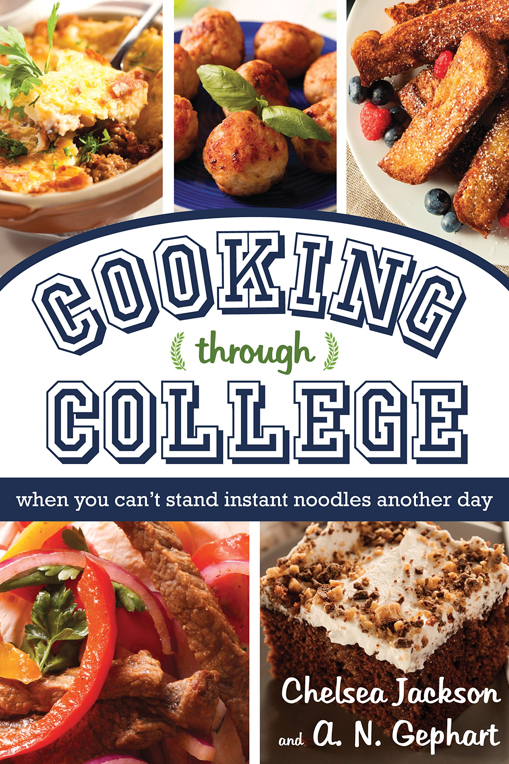 Cooking through college when you cant stand instant noodles cooking through college when you cant stand instant noodles another day chelsea jackson a n gephart 9781462118663 amazon books forumfinder Image collections