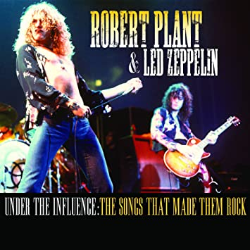 Robert Plant, Led Zeppelin - Under the Influence: Songs That Made ...
