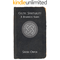 Celtic Spirituality: A Beginners Guide To Celtic Spirituality (English Edition)