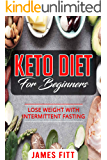 KETO DIET FOR BEGINNERS: LOSE WEIGHT WITH INTERMITTENT FASTING