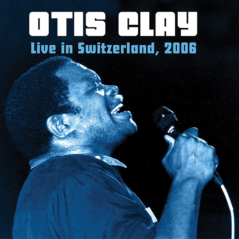 amazon live in switzerland 2006 otis clay r b 音楽