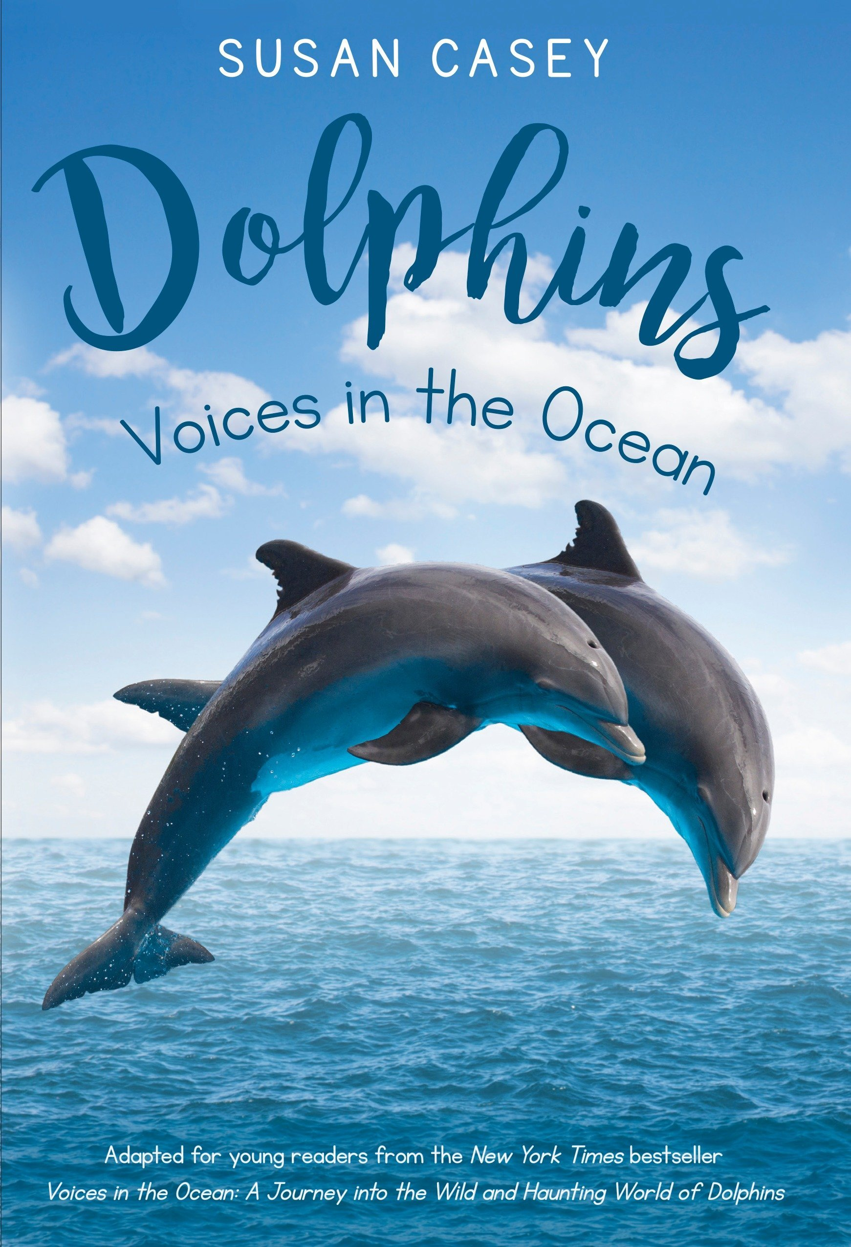 Dolphins: Voices in the Ocean: Susan Casey: 9781524700850: Amazon ...
