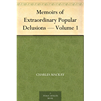 Memoirs of Extraordinary Popular Delusions ¿ Volume 1 (English Edition)