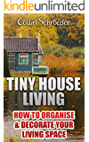 Tiny House Living: How To Organise & Decorate Your Living Space