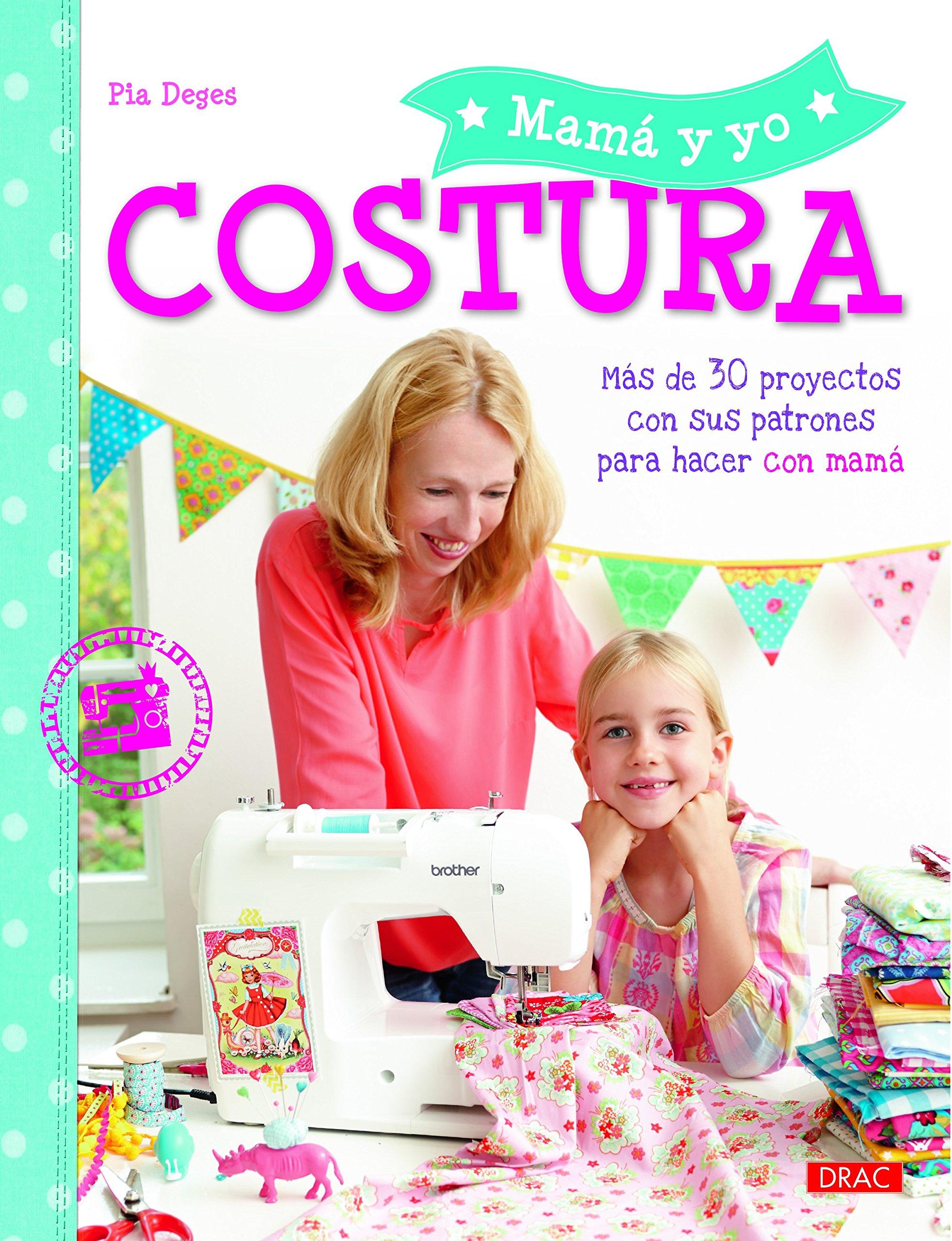 Costura. Mama Y Yo: Amazon.es: Deges, Pia, Jordana Altés, Laia ...