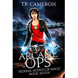 Arcane Ops: An Urban Fantasy Action Adventure in the Oriceran Universe (Federal Agents of Magic Book 7)