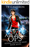 Arcane Ops: An Urban Fantasy Action Adventure (Federal Agents of Magic Book 7)