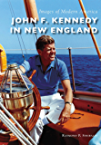 John F. Kennedy in New England (Images of Modern America)
