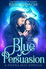 Blue Persuasion (A Vienna Blue Novel Book 1) Kindle Edition