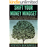 Shift Your Money Mindset: Change your money mentality and open your life to abundance, freedom and fulfillment