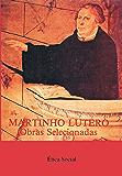 Martinho Lutero - Obras selecionadas Vol. 5: Ética: Fundamentos - Oração - Sexualidade - Educação - Economia (Obras Selecionadas de Martinho Lutero)
