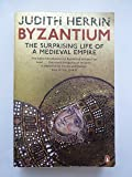 Byzantium: The Surprising Life of a Medieval Empire