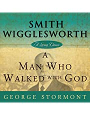 Smith Wigglesworth: A Man Who Walked with God: Living Classics