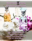 Homemade Beauty Products Collection: Over 100 DIY Organic, Toxic-Free Scrubs, Lotions and Soaps Recipes for All Skin Types: (Soap Making, Body Scrubs. Recipes, Essential Oils) (English Edition)