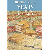 The Essential W. B. Yeats Collection [Illustrated]