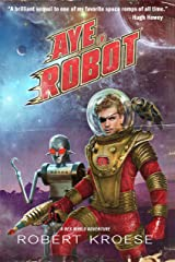 Aye, Robot (A Rex Nihilo Adventure) (Starship Grifters Book 2) Kindle Edition