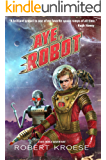 Aye, Robot (A Rex Nihilo Adventure) (Starship Grifters Book 2)
