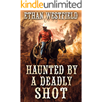 Haunted by a Deadly Shot: A Historical Western Adventure Book