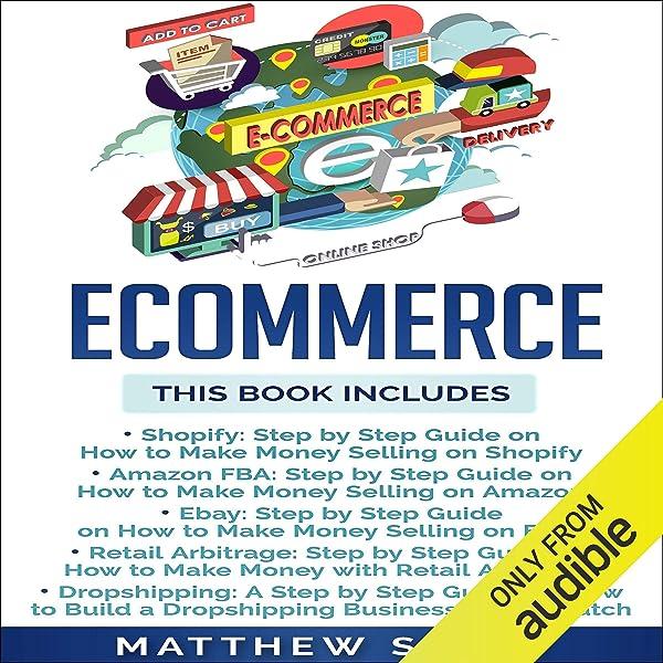 Amazon Com Ecommerce Shopify Amazon Fba Ebay Retail Arbitrage Dropshipping Audible Audio Edition Matthew Scott Christopher Preece Platinum Press Llc Audible Audiobooks