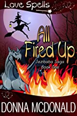 All Fired Up: Love Spells (Jezibaba Saga Book 1) Kindle Edition