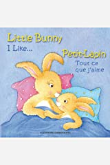 Little Bunny - I Like... , Petit-Lapin - Tout ce que j'aime: Picture book English-French (bilingual) 2+ years (Little Bunny - Petit-Lapin - English-French (bilingual)) Kindle Edition