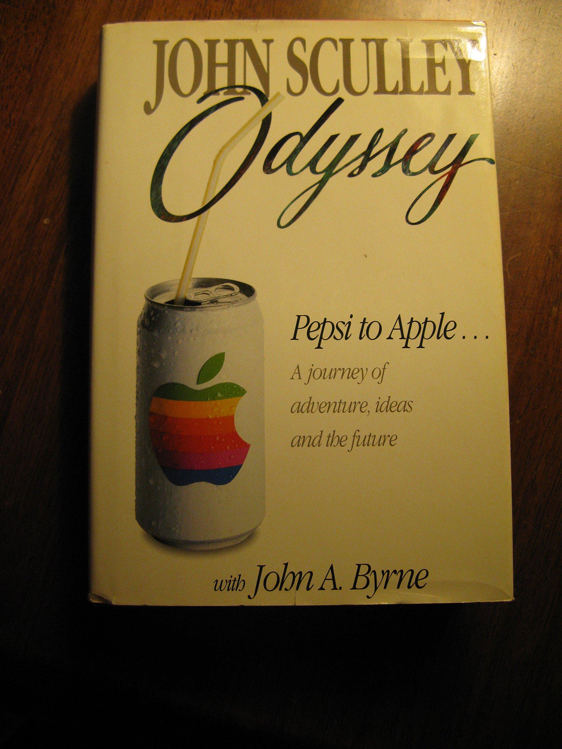 Odyssey: Pepsi to Apple : A Journey of Adventure, Ideas, and the Future: Amazon.es: Sculley, John, Byrne, John A.: Libros en idiomas extranjeros