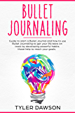 Bullet Journaling: Guide to start a Bullet Journal and how to use Bullet Journaling to get your life back on track by developing powerful habits those help to reach your goals (English Edition)