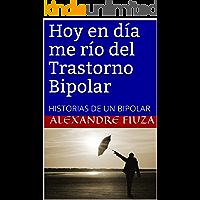 Hoy en día me río del Trastorno Bipolar: HISTORIAS DE UN BIPOLAR