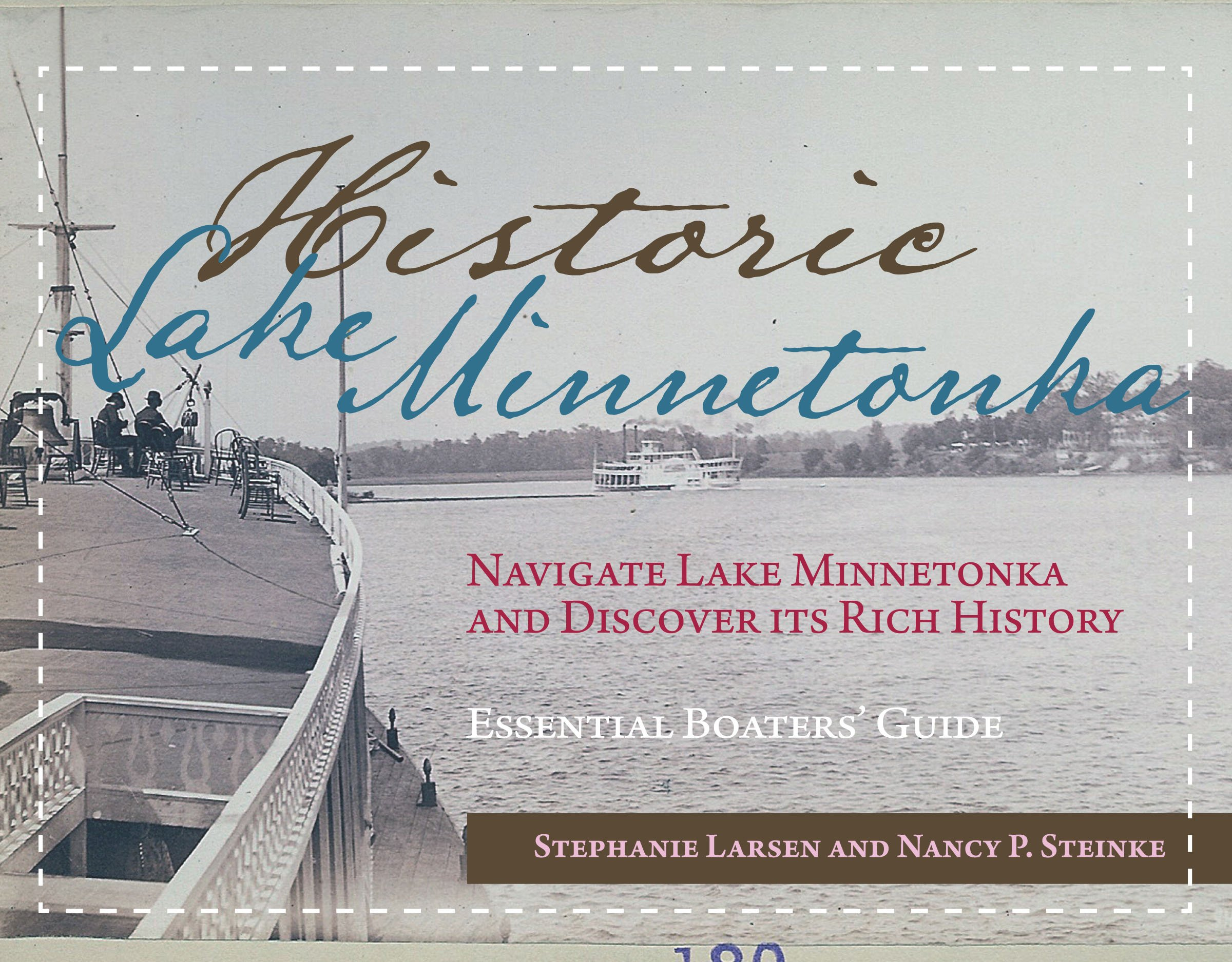 Historic Lake Minnetonka Navigate Lake Minnetonka and Discover Its Rich History (Essential Boaters' Guide) by Stephanie Larsen/Nancy Steinke