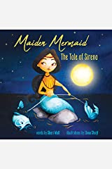 Maiden Mermaid - The Tale of Sirena: A Folktale teaching Life Lessons of Being Patient, Trusting Carefully, and Making Wise Choices Kindle Edition