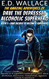 Dave the Depressed Alcoholic Superhero Book 1 Dave Decides to Become a Superhero: Fantasy sci-fi superhero fiction novel comic about alcoholism, depression, ... relationships, romance, comedy & adventure.