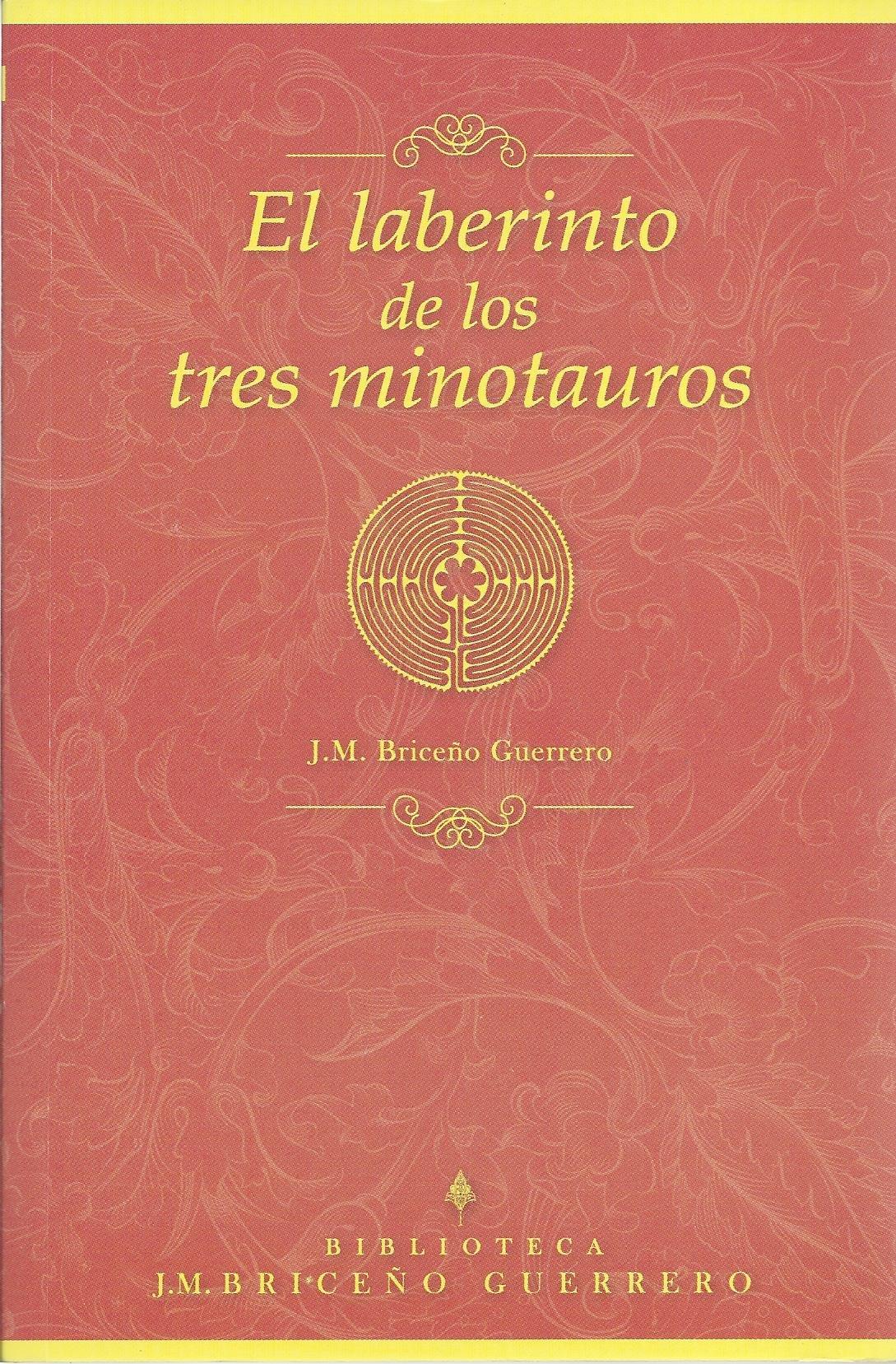 El laberinto de los tres minotauros: J. M. Briceño Guerrero ...