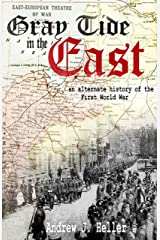 Gray Tide In The East: An alternate history of the First World War Kindle Edition