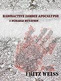 Radioactive Zombie Apocalypse: A Durable Mutation