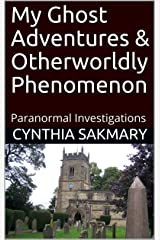 My Ghost Adventures & Otherworldly Phenomenon: Paranormal Investigations Kindle Edition