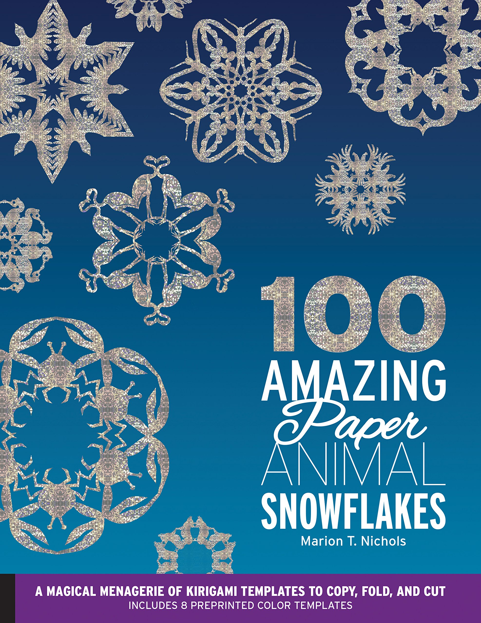 100 Amazing Paper Animal Snowflakes: A Magical Menagerie of