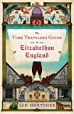 The Time Traveler's Guide to Elizabethan England