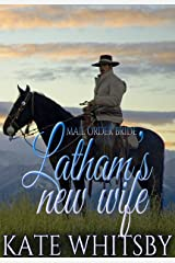 Mail Order Bride - Latham's new wife: Clean and Wholesome Historical Western Mail Order Bride Romance Kindle Edition