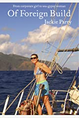 Of Foreign Build: From Corporate Girl to Sea-Gypsy Woman Kindle Edition