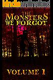 THE MONSTERS WE FORGOT: VOLUME 1