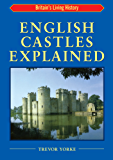 English Castles Explained: Britain's Living History (England's Living History)