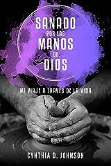 Sanado por las manos de Dios: Mi viaje a través de la vida Kindle Edition