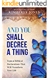 And You Shall Decree A Thing: Topical Declarations That Will Transform Your Life