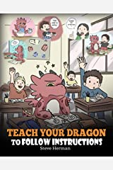 Teach Your Dragon To Follow Instructions: Help Your Dragon Follow Directions. A Cute Children Story To Teach Kids The Importance of Listening and Following Instructions. (My Dragon Books Book 20) Kindle Edition