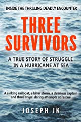 THREE SURVIVORS: A true story of life and death struggle in a hurricane at sea Kindle Edition