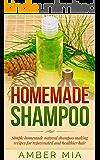 Homemade Shampoo: Simple Homemade Natural Shampoo Making Recipes for Rejuvenated and Healthier Hair (Homemade Shampoo, Homemade Beauty Products, Shampoo ... Shampoo Recipes, Natural, Organic Book 1)